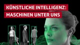 «Künstliche Intelligenz: Maschinen unter uns»