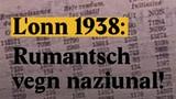 Laschar ir video «L'onn 1938: Rumantsch vegn naziunal!»