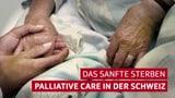 Das sanfte Sterben - Palliative Care in der Schweiz