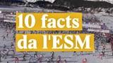 Laschar ir video «10 facts da l'ESM, ch'in endretg passlunghist sto savair»