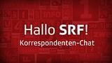 «Hallo SRF!»-Chat mit Auslandkorrespondenten TV