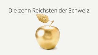 Das sind die zehn Reichsten der Schweiz