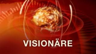 «10vor10»-Sommerserie : Phantasten und Visionäre