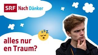 Video «Nachdänker: Alles nur en Traum? (4/5)» abspielen