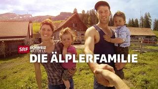 «Schweiz aktuell am Berg - die Älplerfamilie»