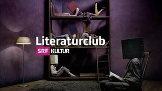 Literaturclub Zu Gast im «Literaturclub»