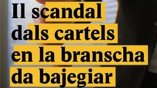Laschar ir Video «Il scandal dals cartels en la brantscha da bajegiar»
