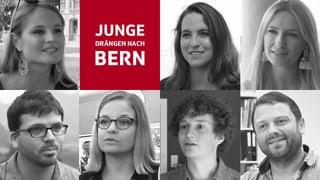 Junge drängen nach Bern «Junge drängen nach Bern» – eine Wahlserie mit sieben Porträts
