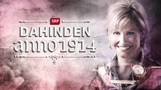 «Dahinden - Anno 1914»