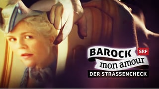 Barock, der Strassencheck – hätten Sie's gewusst?