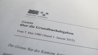 Aargauer Regierung will Grundbuchabgaben partout behalten