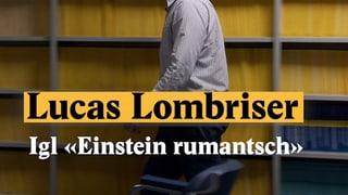 """Laschar ir Video «Lucas Lombriser, igl """"Einstein rumantsch""""»"""