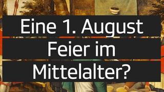 Seit wann feiern wir eigentlich den 1. August?
