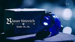 Der blaue Heinrich (Artikel enthält Video)