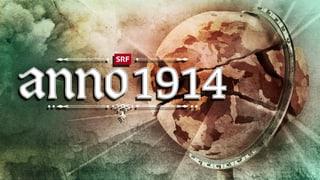 SRF Themenschwerpunkt «Anno 1914»