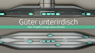 Der Güterverkehr soll unter die Erde