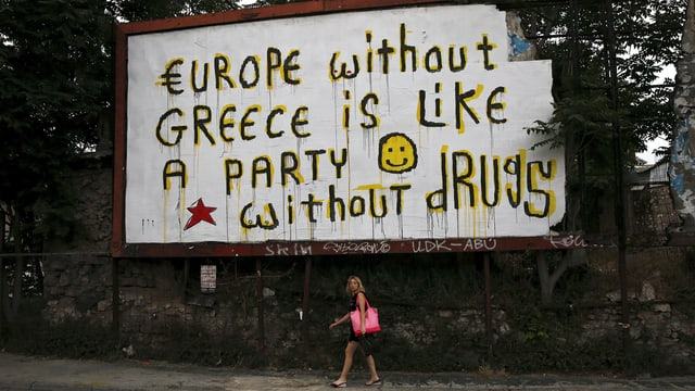 Ein Schild in Athen: Europe without Greece ist like a party without drugs.