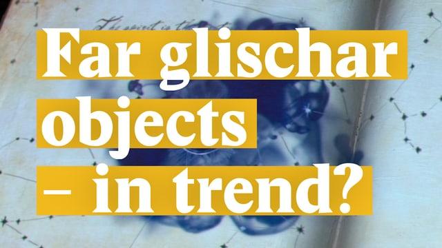 Laschar ir video «Far glischar objects - in trend?»