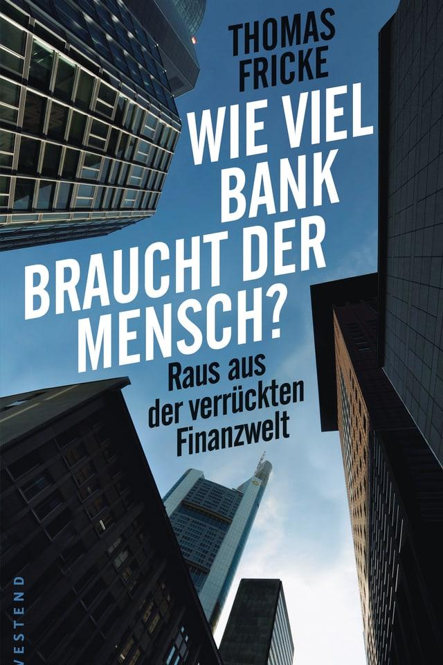 Buchtitel Wie viel Bank braucht der Mensch?