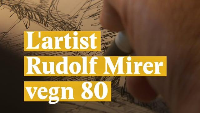Laschar ir video «Rudolf Mirer vegn 80»