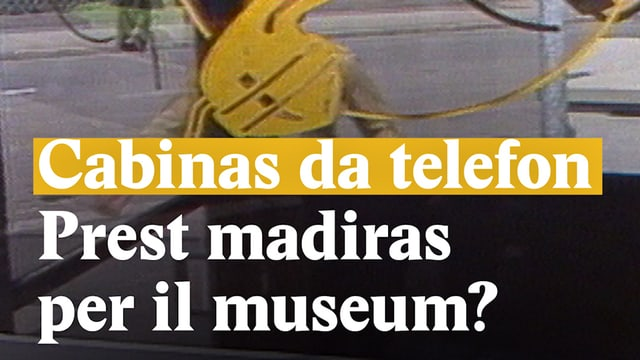 Laschar ir video «Cabinas da telefon - Prest madiras per il museum?»