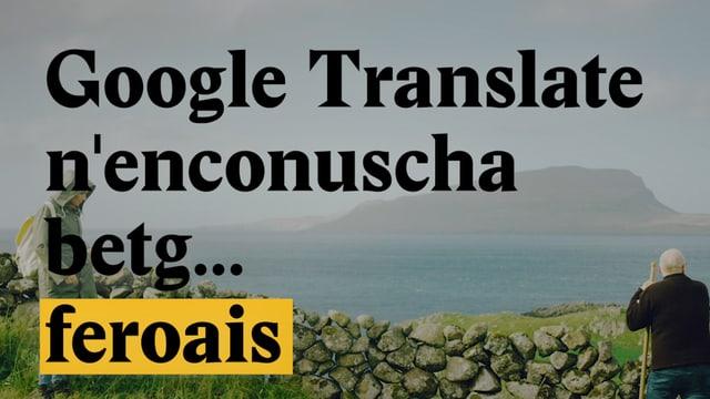 Laschar ir video «Google Translate n'enconuscha betg... feroais (sco er betg rumantsch)»