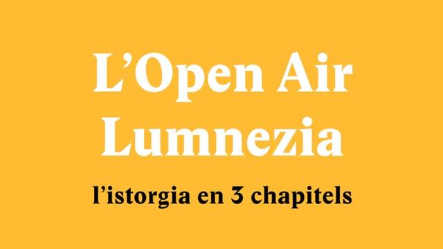 Laschar ir video «L'Open Air Lumnezia - L'istorgia en 3 chapitels»