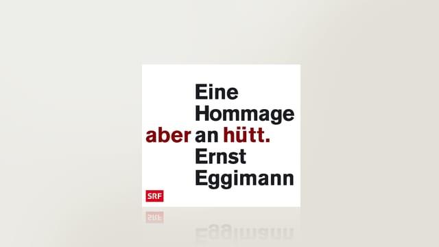Aber hütt. Eine Hommage an Ernst Eggimann