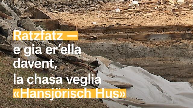 Laschar ir video «Ratzfatz - e gia er'ella davent, la chasa veglia Hansjörisch Hus»