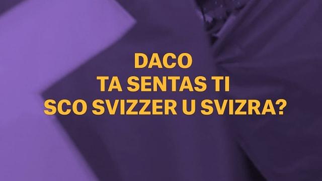 Laschar ir video «Daco ta sentas ti sco Svizzer u Svizra?»