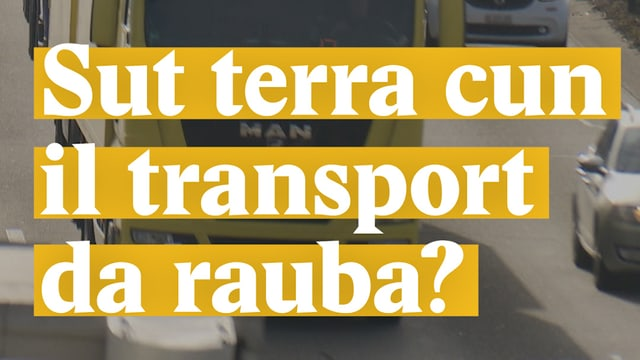Laschar ir video «Sut terra cun il transport da rauba?»