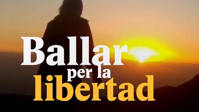 Laschar ir video «Ballar per la libertad»