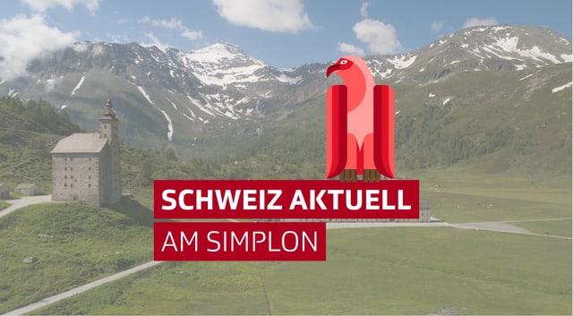«Schweiz aktuell am Simplon»