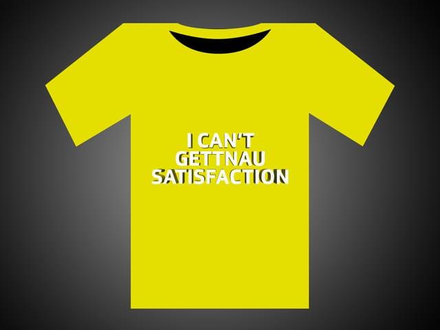 Weisse Schrift auf gelbem T-Shirt: I Can't Gettnau Satisfaction.