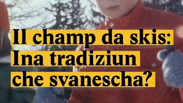 Laschar ir video «Il champ da skis: Ina tradiziun che svanescha?»