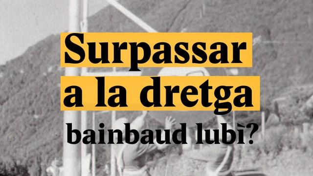 Laschar ir video «Surpassar a la dretga - bainbaud lubì?»