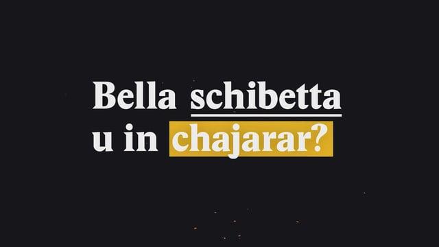 Laschar ir video «Bella schibetta u chajarar?»