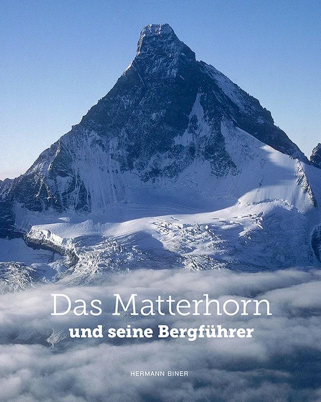 Hermann Biner: Das Matterhorn und seine Berführer