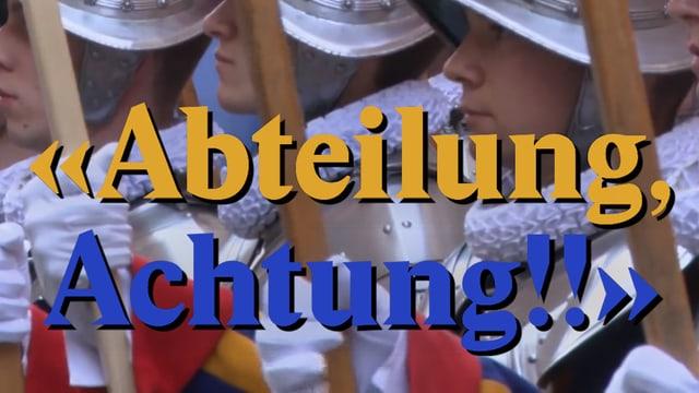 """Laschar ir video «""""Abteilung, Achtung!!"""" - La Guardia svizra papala»"""