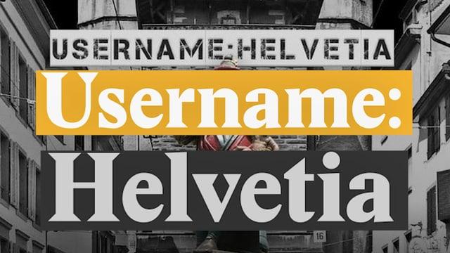 Laschar ir video «Username: Helvetia - istorgia svizra reloaded»