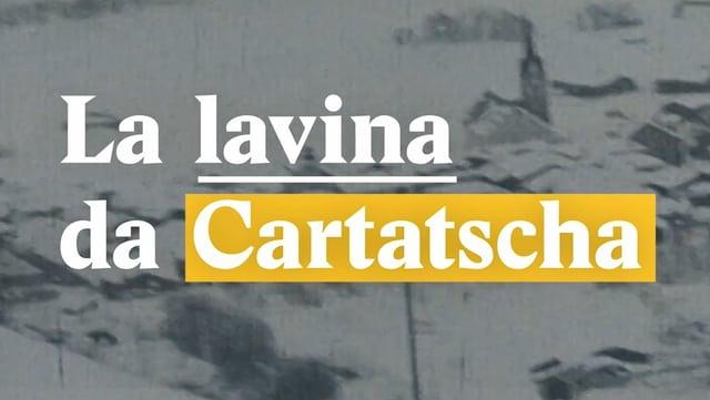 Laschar ir video «La lavina da Cartatscha»
