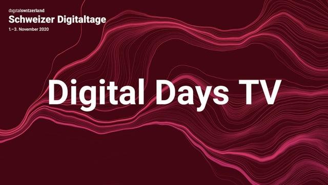 Dunkelroter Hintergrund: Darauf in weisser Schrift: Digital Days TV, Schweizer Digitaltage, digitalswitzerland.