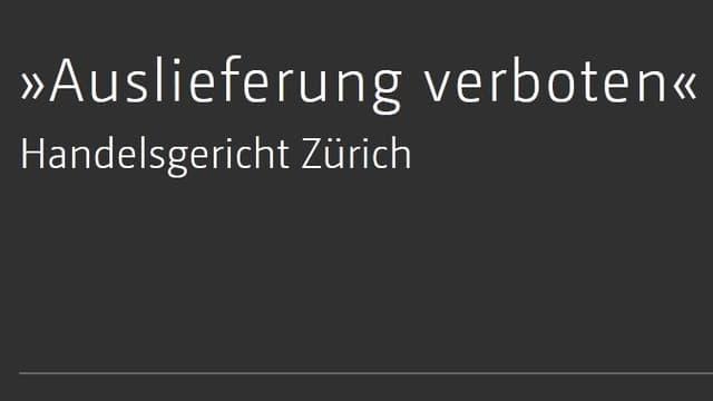 «Auslieferung verboten» - Handelsgericht Zürich