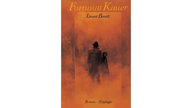 Cuverta dal cudesch dal roman Fortunat Kauer da Linard Bardill