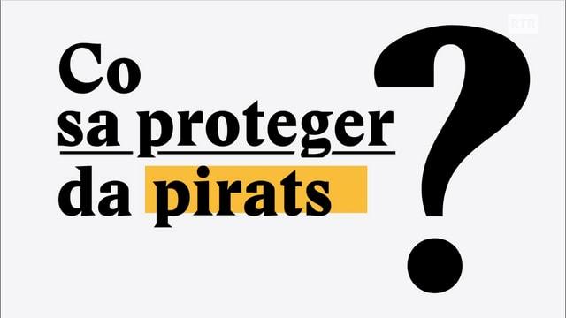 Laschar ir video «Co sa proteger da pirats en il mund digital?»