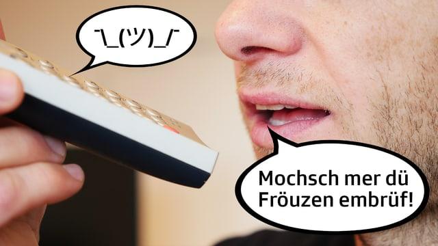 """Ein Mann spricht """"Mochsch mer dü Fröuzen embrüf"""" in einer Fernbedieung."""