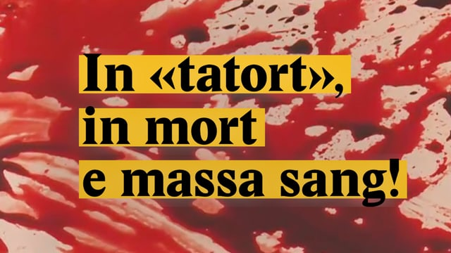 "Laschar ir video «In ""tatort"", in mort e massa sang!»"