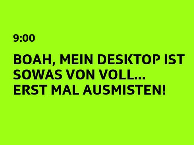 Text: Mein Desktop ist voll, ich muss erst mal ausmisten!