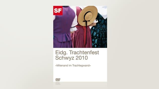 Eidgenössisches Trachtenfest 2010 - Schwyz