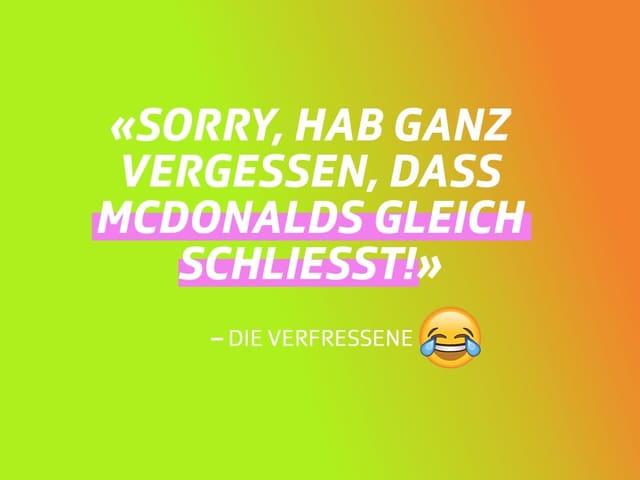 «Sorry, hab ganz vergessen, dass McDonalds gleich schliesst!»